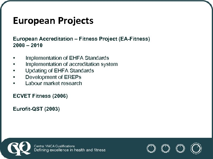 European Projects European Accreditation – Fitness Project (EA-Fitness) 2008 – 2010 • • •