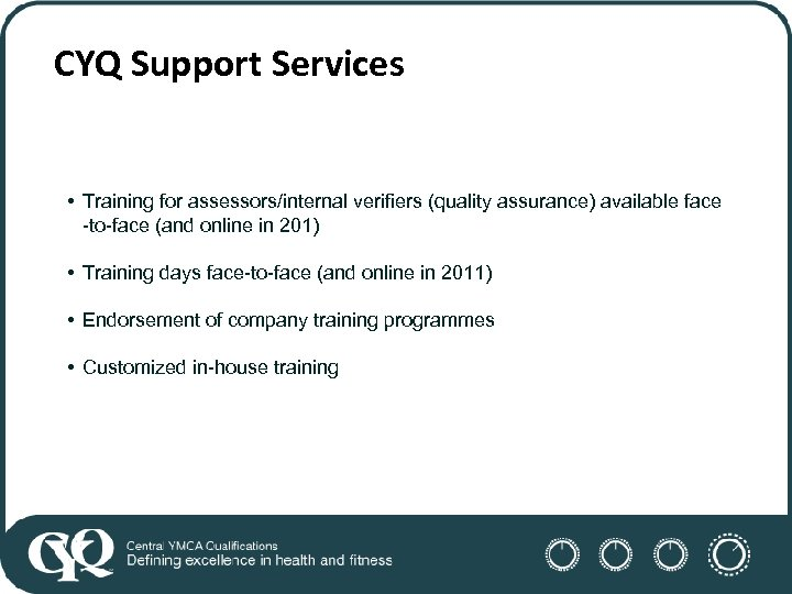 CYQ Support Services • Training for assessors/internal verifiers (quality assurance) available face -to-face (and