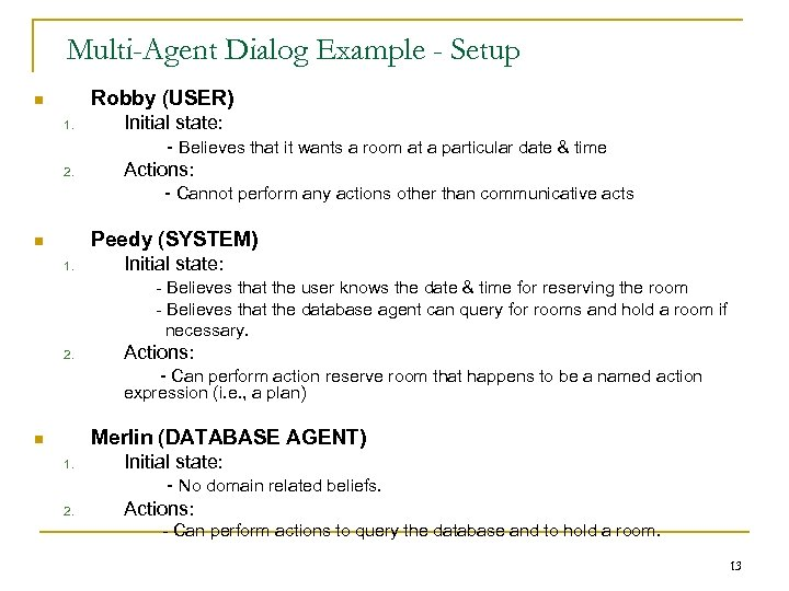 Multi-Agent Dialog Example - Setup Robby (USER) n 1. 2. Initial state: - Believes