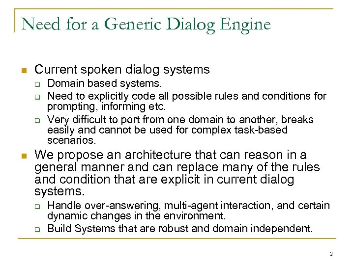 Need for a Generic Dialog Engine n Current spoken dialog systems q q q