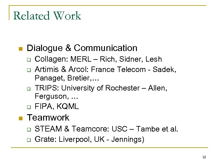 Related Work n Dialogue & Communication q q n Collagen: MERL – Rich, Sidner,