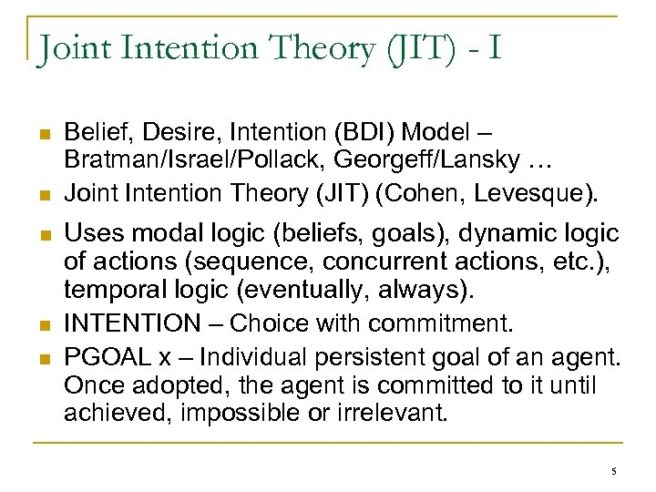 Joint Intention Theory (JIT) - I n n n Belief, Desire, Intention (BDI) Model