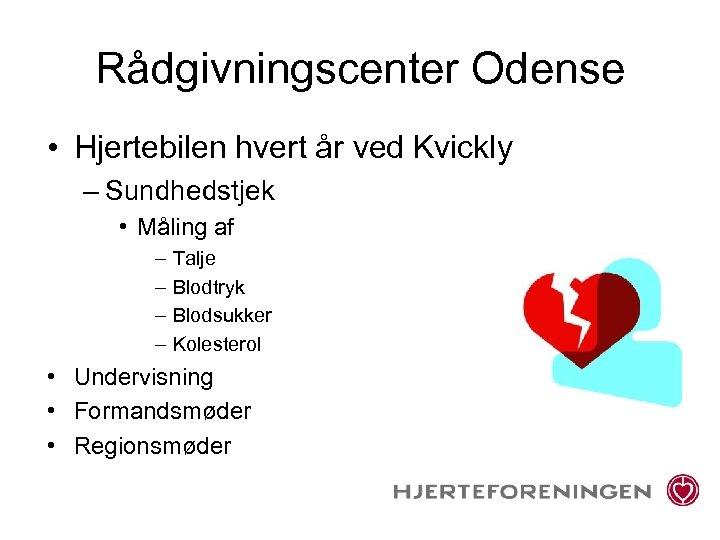 Rådgivningscenter Odense • Hjertebilen hvert år ved Kvickly – Sundhedstjek • Måling af –