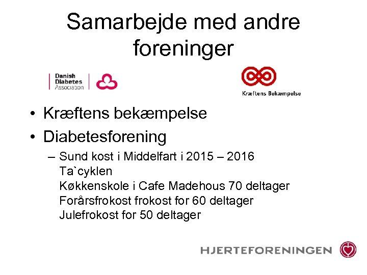 Samarbejde med andre foreninger • Kræftens bekæmpelse • Diabetesforening – Sund kost i Middelfart