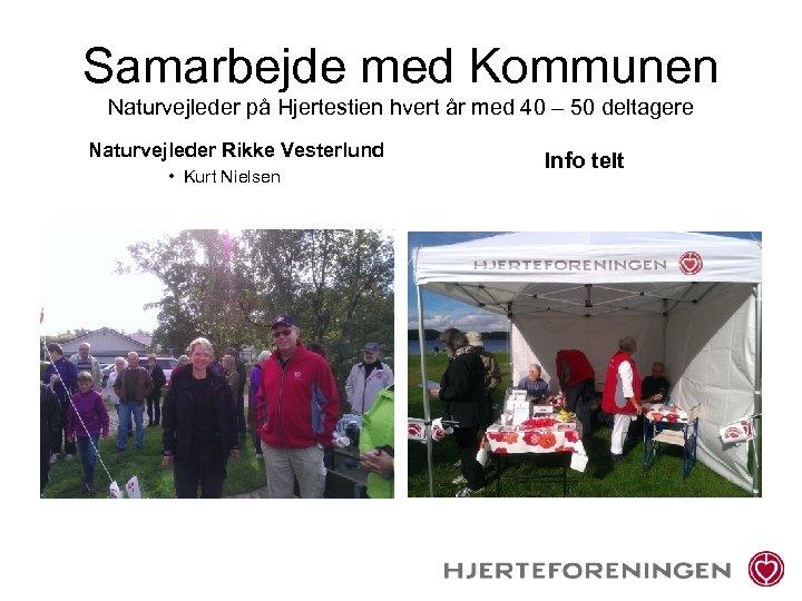 Samarbejde med Kommunen Naturvejleder på Hjertestien hvert år med 40 – 50 deltagere Naturvejleder