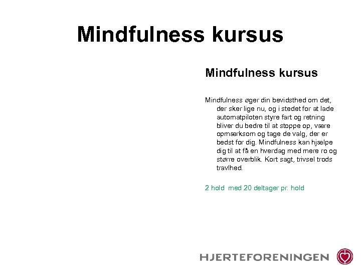 Mindfulness kursus Mindfulness øger din bevidsthed om det, der sker lige nu, og i