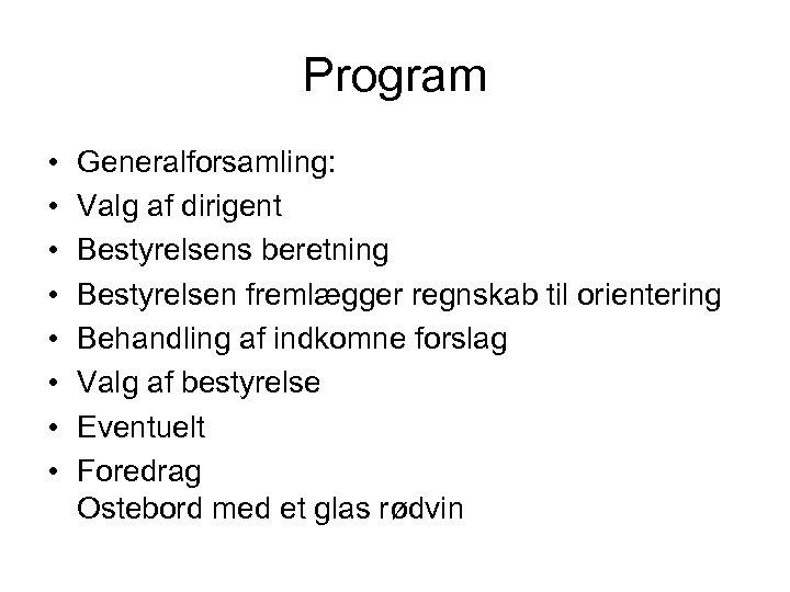 Program • • Generalforsamling: Valg af dirigent Bestyrelsens beretning Bestyrelsen fremlægger regnskab til orientering