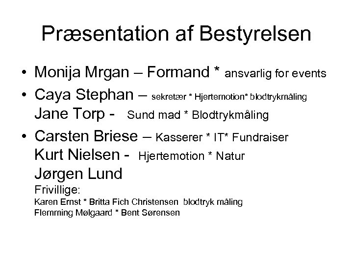 Præsentation af Bestyrelsen • Monija Mrgan – Formand * ansvarlig for events • Caya