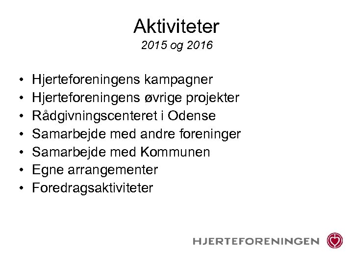 Aktiviteter 2015 og 2016 • • Hjerteforeningens kampagner Hjerteforeningens øvrige projekter Rådgivningscenteret i Odense