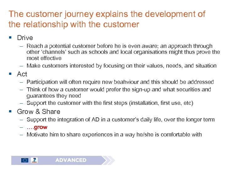 The customer journey explains the development of the relationship with the customer § Drive