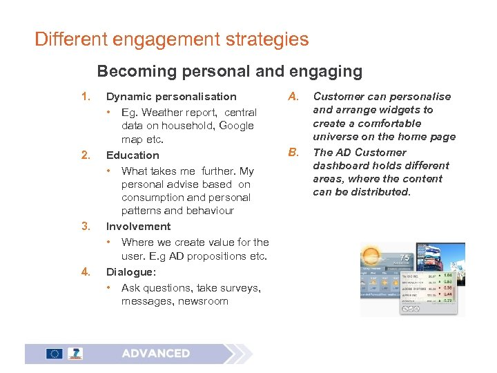 Different engagement strategies Becoming personal and engaging 1. 2. 3. 4. Dynamic personalisation •
