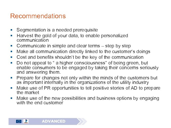 Recommendations § Segmentation is a needed prerequisite § Harvest the gold of your data,
