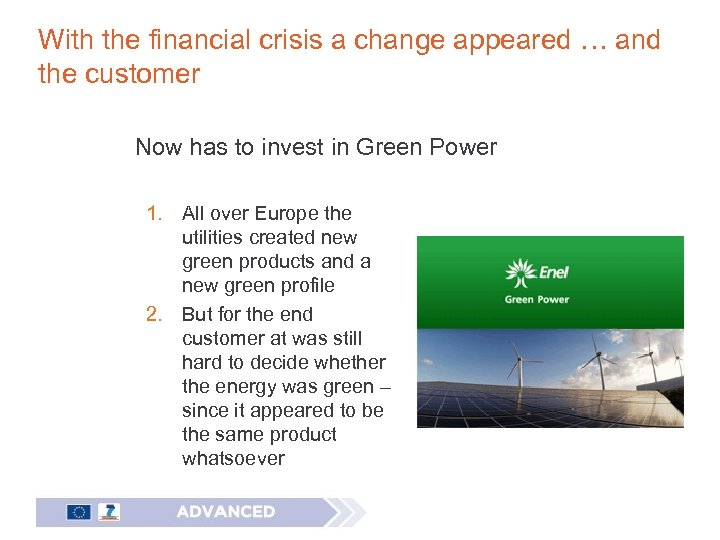 With the financial crisis a change appeared … and the customer Now has to