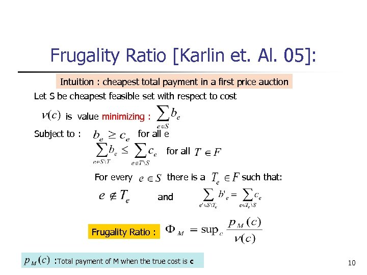 Frugality Ratio [Karlin et. Al. 05]: Intuition : cheapest total payment in a first
