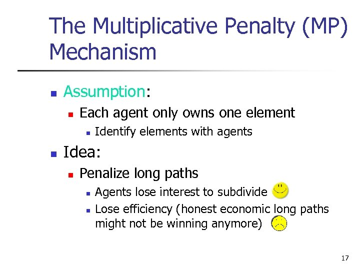 The Multiplicative Penalty (MP) Mechanism n Assumption: n Each agent only owns one element