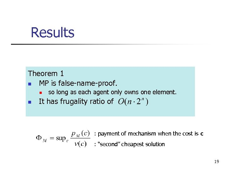 Results Theorem 1 n MP is false-name-proof. n n so long as each agent
