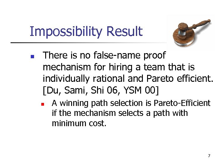 Impossibility Result n There is no false-name proof mechanism for hiring a team that