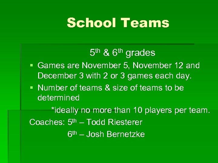 School Teams 5 th & 6 th grades § Games are November 5, November