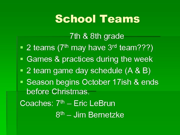 School Teams 7 th & 8 th grade § 2 teams (7 th may
