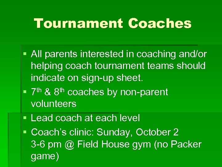 Tournament Coaches § All parents interested in coaching and/or helping coach tournament teams should