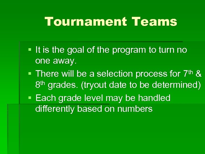 Tournament Teams § It is the goal of the program to turn no one