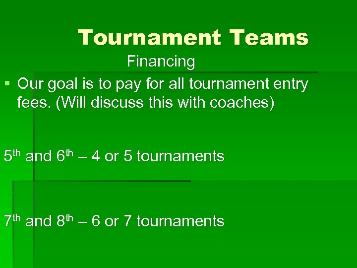 Tournament Teams Financing § Our goal is to pay for all tournament entry fees.