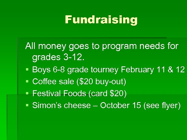 Fundraising All money goes to program needs for grades 3 -12. § § Boys