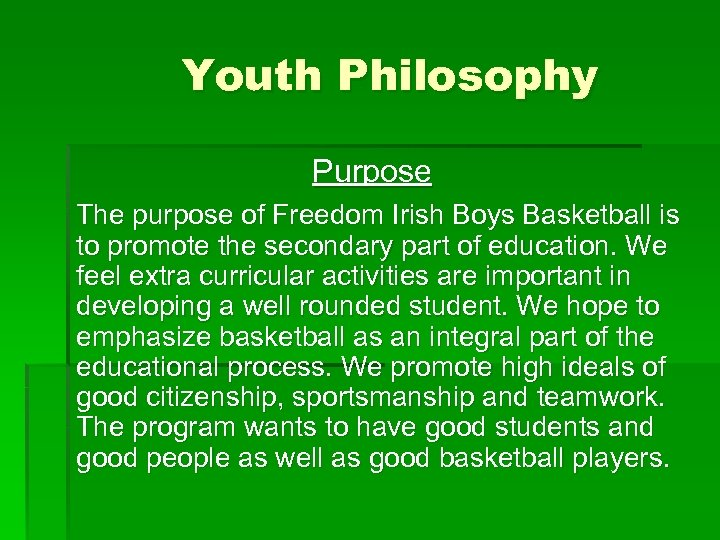 Youth Philosophy Purpose The purpose of Freedom Irish Boys Basketball is to promote the