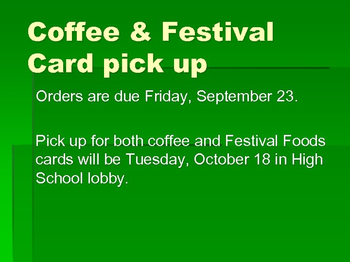 Coffee & Festival Card pick up Orders are due Friday, September 23. Pick up