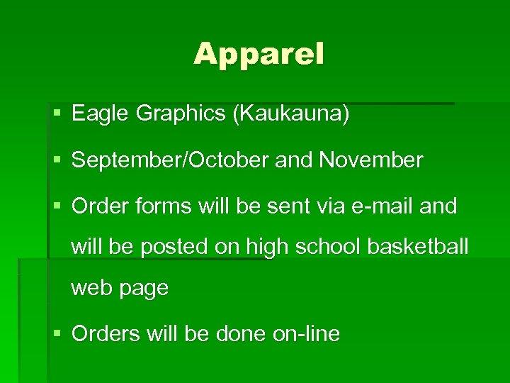 Apparel § Eagle Graphics (Kaukauna) § September/October and November § Order forms will be