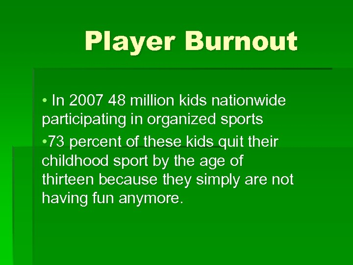 Player Burnout • In 2007 48 million kids nationwide participating in organized sports •