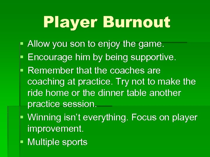 Player Burnout § § § Allow you son to enjoy the game. Encourage him