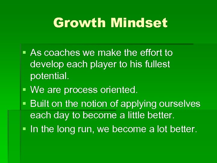 Growth Mindset § As coaches we make the effort to develop each player to