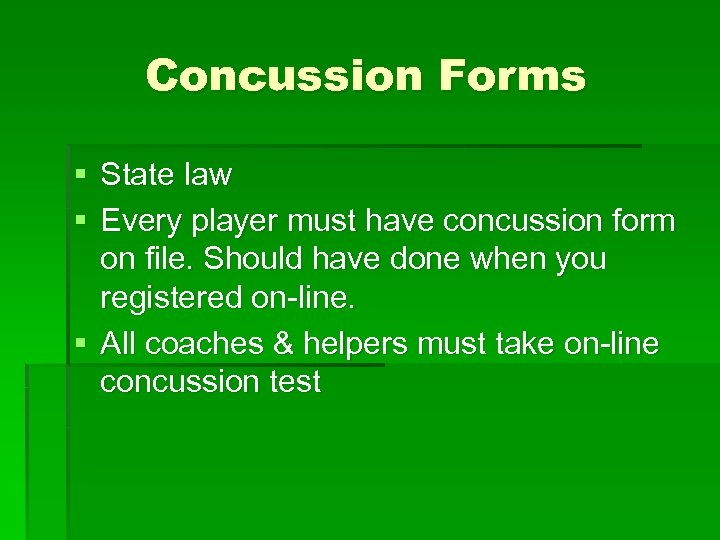 Concussion Forms § State law § Every player must have concussion form on file.