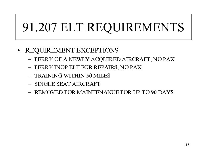 91. 207 ELT REQUIREMENTS • REQUIREMENT EXCEPTIONS – – – FERRY OF A NEWLY