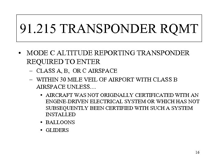91. 215 TRANSPONDER RQMT • MODE C ALTITUDE REPORTING TRANSPONDER REQUIRED TO ENTER –