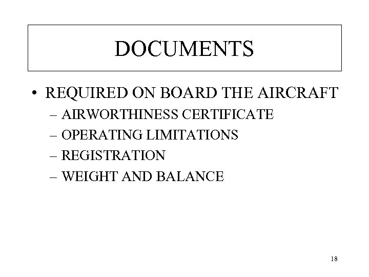 DOCUMENTS • REQUIRED ON BOARD THE AIRCRAFT – AIRWORTHINESS CERTIFICATE – OPERATING LIMITATIONS –