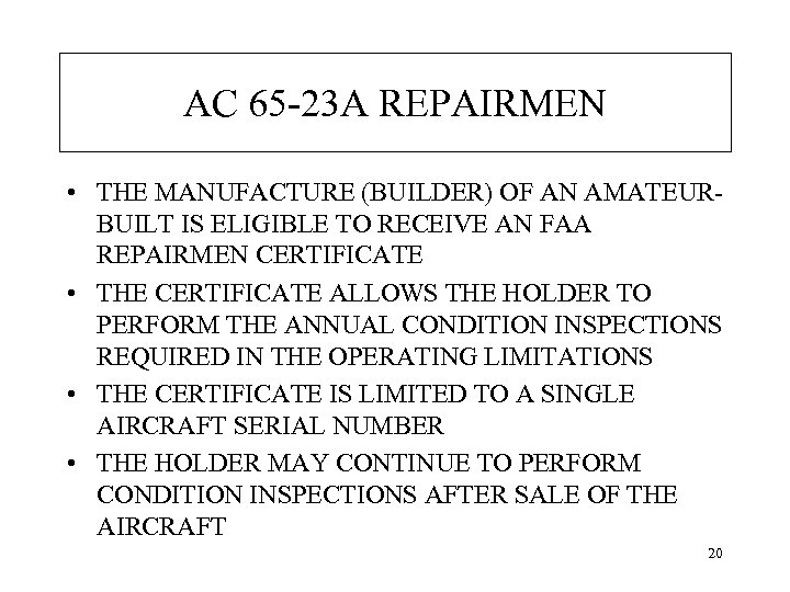 AC 65 -23 A REPAIRMEN • THE MANUFACTURE (BUILDER) OF AN AMATEURBUILT IS ELIGIBLE