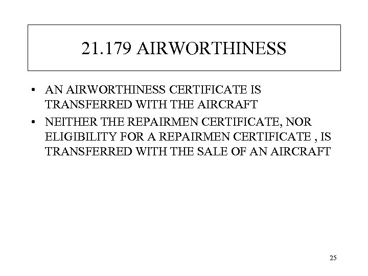 21. 179 AIRWORTHINESS • AN AIRWORTHINESS CERTIFICATE IS TRANSFERRED WITH THE AIRCRAFT • NEITHER