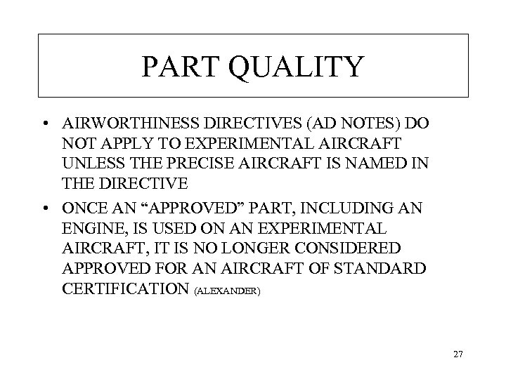 PART QUALITY • AIRWORTHINESS DIRECTIVES (AD NOTES) DO NOT APPLY TO EXPERIMENTAL AIRCRAFT UNLESS