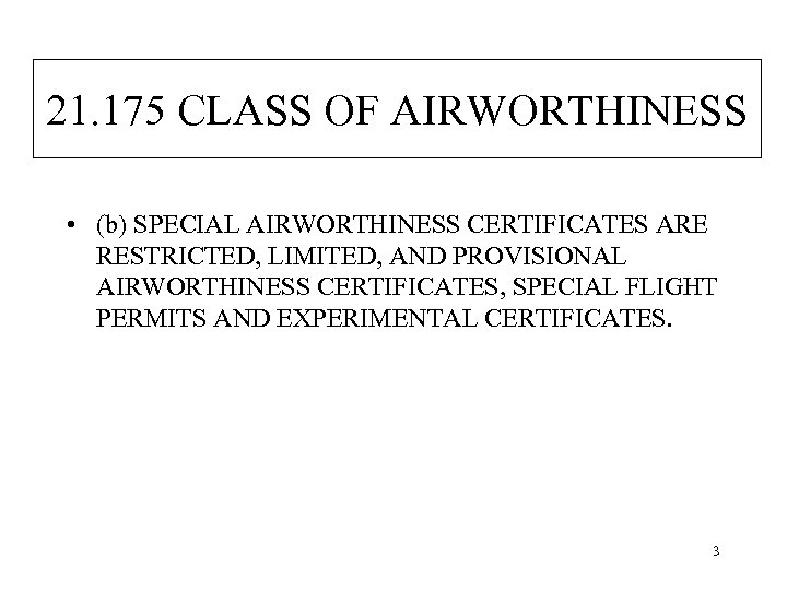21. 175 CLASS OF AIRWORTHINESS • (b) SPECIAL AIRWORTHINESS CERTIFICATES ARE RESTRICTED, LIMITED, AND
