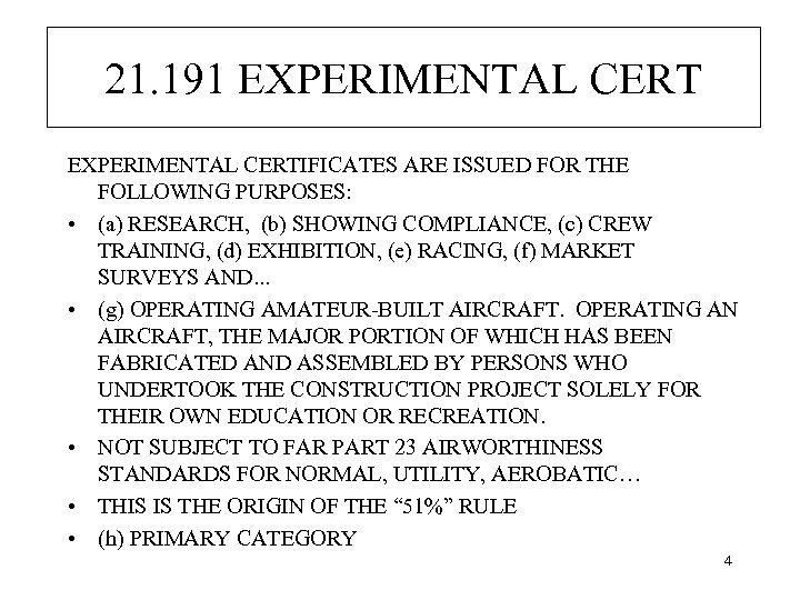 21. 191 EXPERIMENTAL CERTIFICATES ARE ISSUED FOR THE FOLLOWING PURPOSES: • (a) RESEARCH, (b)