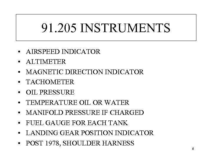 91. 205 INSTRUMENTS • • • AIRSPEED INDICATOR ALTIMETER MAGNETIC DIRECTION INDICATOR TACHOMETER OIL