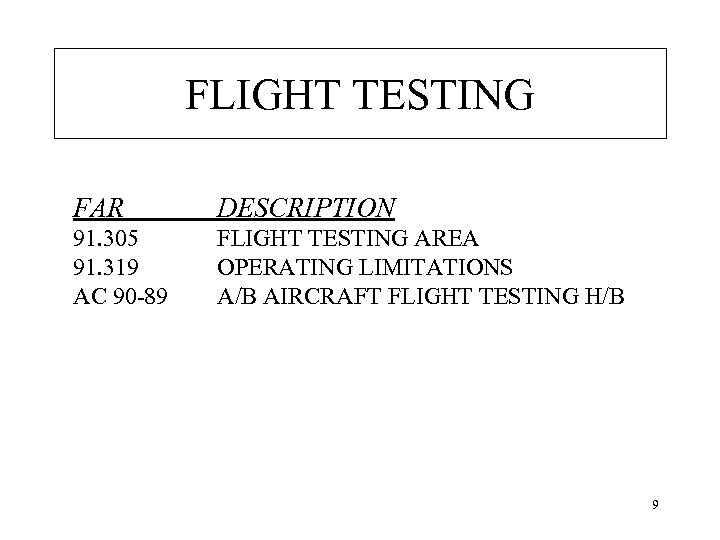 FLIGHT TESTING FAR DESCRIPTION 91. 305 91. 319 AC 90 -89 FLIGHT TESTING AREA