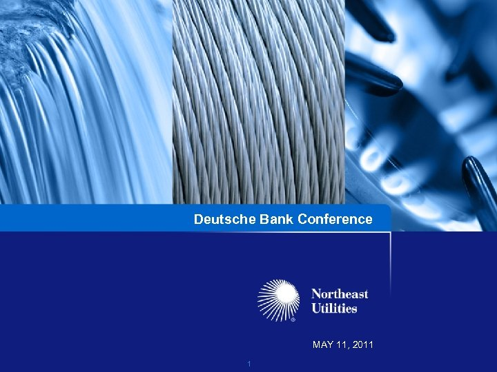 Deutsche Bank Conference MAY 11, 2011 1