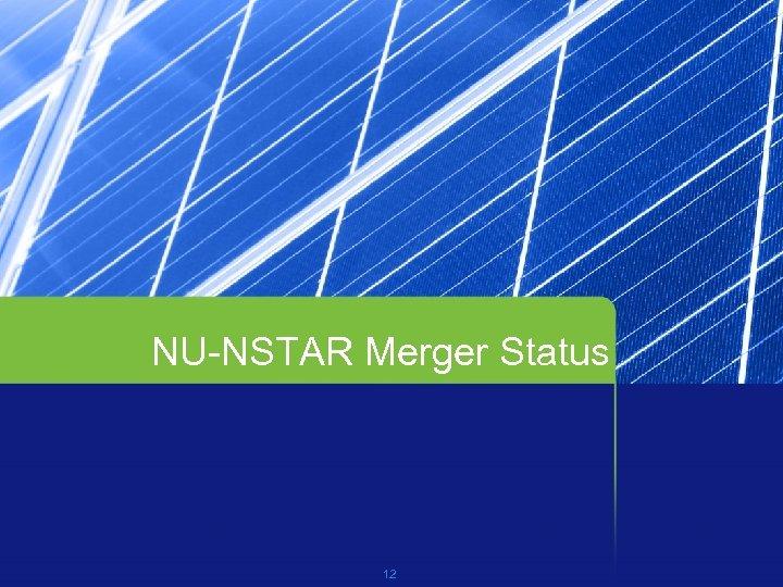 NU-NSTAR Merger Status 12