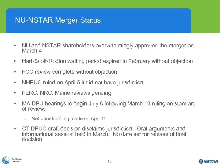 NU-NSTAR Merger Status • NU and NSTAR shareholders overwhelmingly approved the merger on March