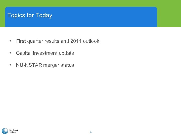 Topics for Today • First quarter results and 2011 outlook • Capital investment update
