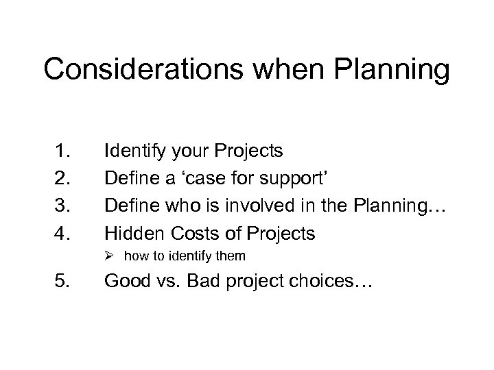 Considerations when Planning 1. 2. 3. 4. Identify your Projects Define a 'case for