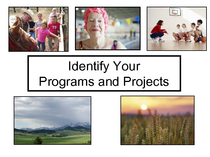 Identify Your Programs and Projects